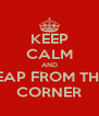 KEEP CALM AND LEAP FROM THE  CORNER - Personalised Poster A4 size