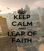 KEEP CALM AND LEAP OF FAITH - Personalised Poster A4 size
