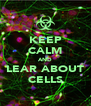 KEEP CALM AND LEAR ABOUT CELLS - Personalised Poster A4 size