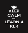 KEEP CALM AND LEARN 4 KLR - Personalised Poster A4 size