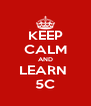 KEEP CALM AND LEARN  5C - Personalised Poster A4 size