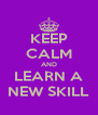 KEEP CALM AND LEARN A NEW SKILL - Personalised Poster A4 size