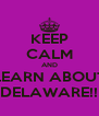KEEP CALM AND LEARN ABOUT DELAWARE!! - Personalised Poster A4 size