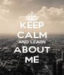 KEEP CALM AND LEARN ABOUT ME - Personalised Poster A4 size