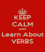 KEEP CALM AND Learn About VERBS - Personalised Poster A4 size