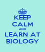 KEEP CALM AND LEARN AT BiOLOGY - Personalised Poster A4 size