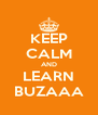 KEEP CALM AND LEARN BUZAAA - Personalised Poster A4 size