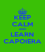 KEEP CALM AND LEARN CAPOIERA - Personalised Poster A4 size