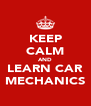 KEEP CALM AND LEARN CAR MECHANICS - Personalised Poster A4 size