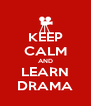 KEEP CALM AND LEARN DRAMA - Personalised Poster A4 size
