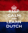 KEEP CALM AND LEARN DUTCH - Personalised Poster A4 size