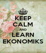 KEEP CALM AND LEARN EKONOMIKS - Personalised Poster A4 size