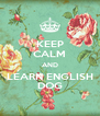 KEEP CALM AND LEARN ENGLISH DOG - Personalised Poster A4 size