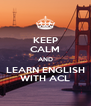 KEEP CALM AND LEARN ENGLISH WITH ACL - Personalised Poster A4 size
