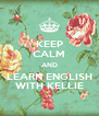 KEEP CALM AND LEARN ENGLISH WITH KELLIE - Personalised Poster A4 size