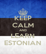 KEEP CALM AND LEARN ESTONIAN - Personalised Poster A4 size