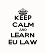 KEEP CALM AND LEARN EU LAW - Personalised Poster A4 size