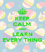 KEEP CALM  AND LEARN EVERY THING - Personalised Poster A4 size