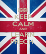 KEEP CALM AND LEARN FRECH  - Personalised Poster A4 size
