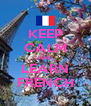 KEEP CALM AND LEARN FRENCH - Personalised Poster A4 size