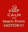 KEEP CALM AND learn from HISTORY! - Personalised Poster A4 size