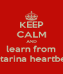 KEEP CALM AND learn from Katarina heartbeat - Personalised Poster A4 size