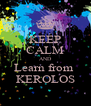 KEEP CALM AND Learn from  KEROLOS - Personalised Poster A4 size