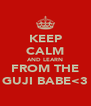 KEEP CALM AND LEARN FROM THE GUJI BABE<3 - Personalised Poster A4 size