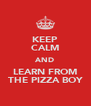 KEEP CALM AND LEARN FROM THE PIZZA BOY - Personalised Poster A4 size