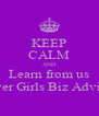 KEEP CALM AND Learn from us Clever Girls Biz Advisors - Personalised Poster A4 size