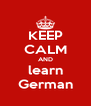 KEEP CALM AND learn German - Personalised Poster A4 size