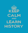 KEEP CALM AND LEARN HISTORY - Personalised Poster A4 size