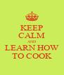 KEEP CALM AND LEARN HOW TO COOK - Personalised Poster A4 size
