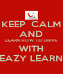 KEEP  CALM AND LEARN HOW TO DRIVE WITH EAZY LEARN - Personalised Poster A4 size