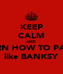 KEEP CALM AND LEARN HOW TO PARTY  like BANKSY - Personalised Poster A4 size