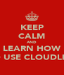 KEEP CALM AND LEARN HOW TO USE CLOUDLIFE - Personalised Poster A4 size