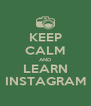 KEEP CALM AND LEARN INSTAGRAM - Personalised Poster A4 size