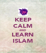KEEP CALM AND LEARN ISLAM - Personalised Poster A4 size