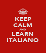KEEP CALM AND LEARN ITALIANO - Personalised Poster A4 size