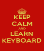KEEP CALM AND LEARN KEYBOARD - Personalised Poster A4 size