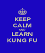 KEEP CALM AND LEARN KUNG FU - Personalised Poster A4 size