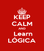 KEEP CALM AND  Learn LÓGICA - Personalised Poster A4 size