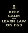 KEEP CALM AND LEARN LAW ON F&B - Personalised Poster A4 size