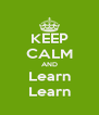 KEEP CALM AND Learn Learn - Personalised Poster A4 size
