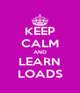 KEEP CALM AND LEARN LOADS - Personalised Poster A4 size