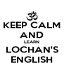 KEEP CALM AND LEARN LOCHAN'S ENGLISH - Personalised Poster A4 size