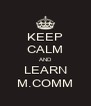 KEEP CALM AND LEARN M.COMM - Personalised Poster A4 size