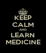 KEEP CALM AND LEARN MEDICINE - Personalised Poster A4 size