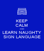 KEEP CALM AND LEARN NAUGHTY SIGN LANGUAGE - Personalised Poster A4 size