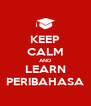 KEEP CALM AND LEARN PERIBAHASA - Personalised Poster A4 size